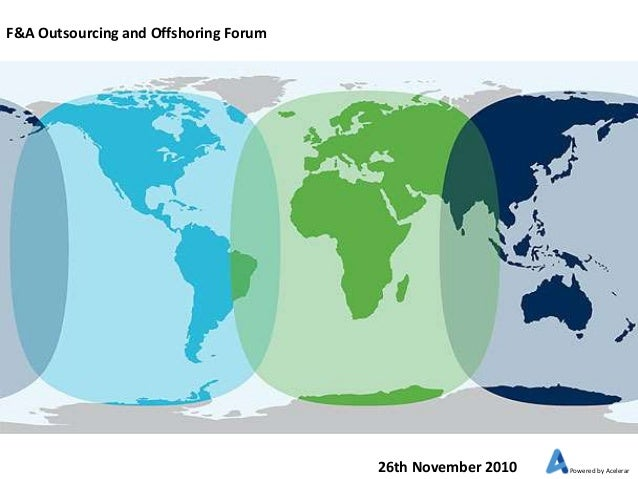 F&A Outsourcing and Offshoring Forum 26th November 2010 Powered by Acelerar