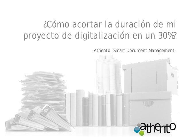 ¿Cómo acortar la duración de mi proyecto de digitalización en un 30%?  Athento –Smart Document Management-