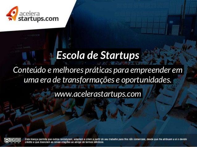 Escola de Startups Conteúdo e melhores práticas para empreender em uma era de transformações e oportunidades. www.aceleras...