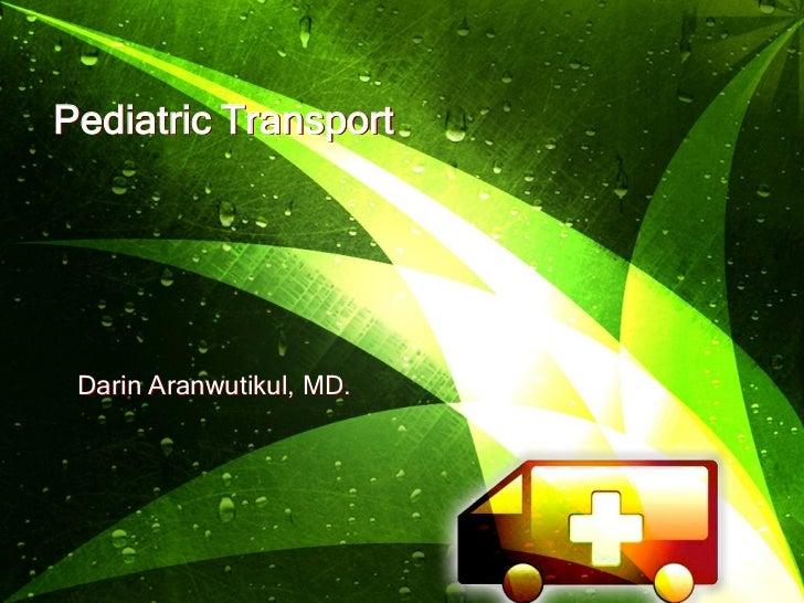 Pediatric Transport Darin Aranwutikul, MD.