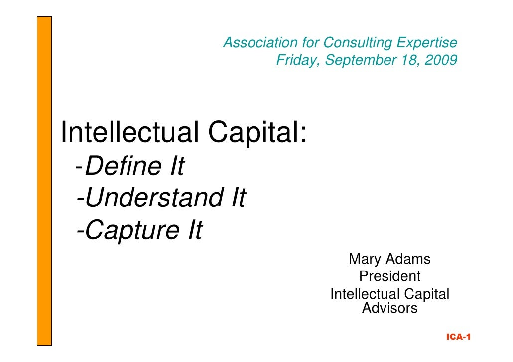 Association for Consulting Expertise                     Friday, September 18, 2009     Intellectual Capital:  -Define It ...