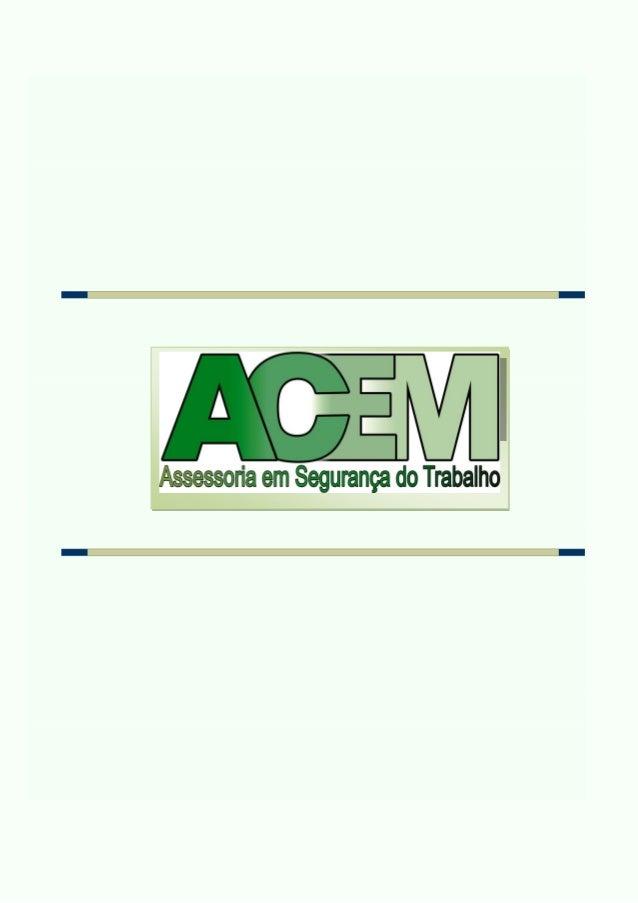 Introdução A ACEM Assessoria em Segurança do Trabalho é especialista na prestando serviços na área de segurança e medicina...