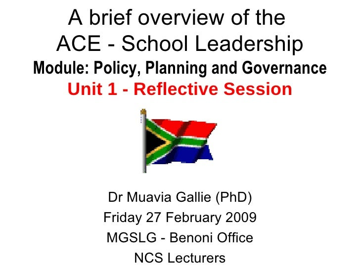 A brief overview of the  ACE - School Leadership Module: Policy, Planning and Governance Unit 1 - Reflective Session Dr Mu...