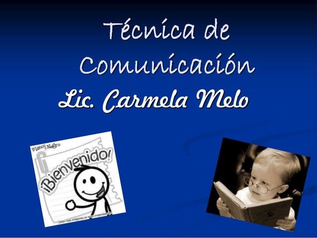 Técnica de Comunicación Lic. Carmela Melo