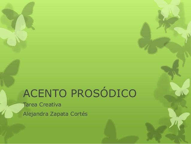 ACENTO PROSÓDICOTarea CreativaAlejandra Zapata Cortés