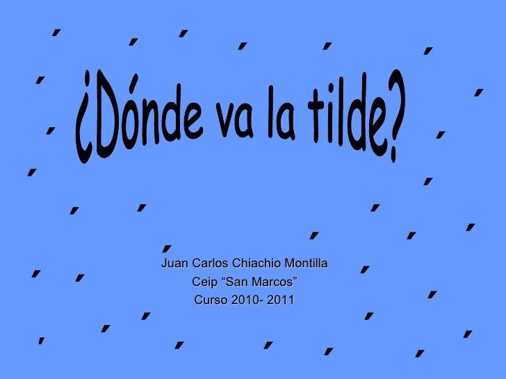 "Juan Carlos Chiachio Montilla Ceip ""San Marcos"" Curso 2010- 2011 ´ ´ ´ ´ ´ ´ ´ ´ ´ ´ ´ ´ ´ ´ ´ ´ ´ ´ ´ ´ ΄ ´ ´ ´ ´ ´ ´ ´ ´..."