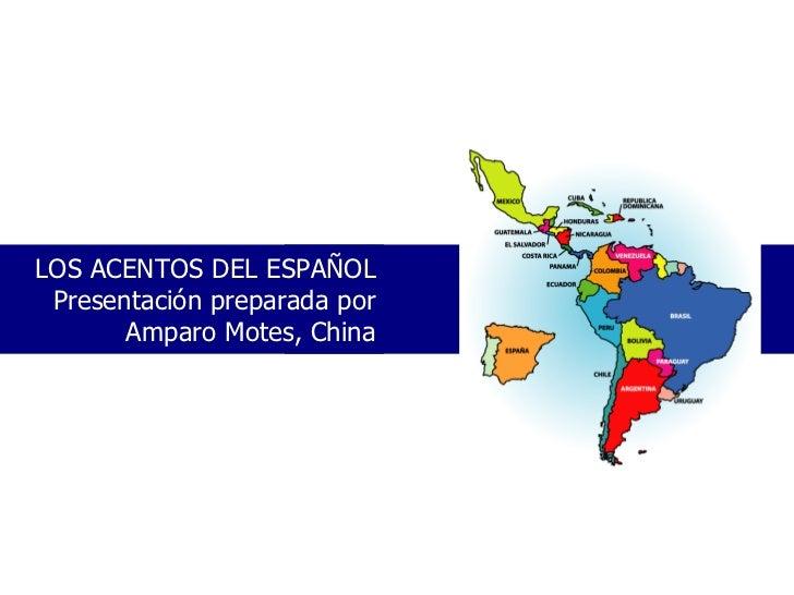 LOS ACENTOS DEL ESPAÑOL Presentaci ón preparada por  Amparo Motes, China