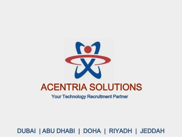 DUBAI | ABU DHABI | DOHA | RIYADH | JEDDAHYour Technology Recruitment PartnerACENTRIA SOLUTIONS