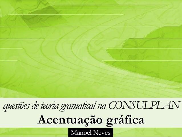 questõesdeteoria gramaticalna CONSULPLAN Acentuação gráfica Manoel Neves