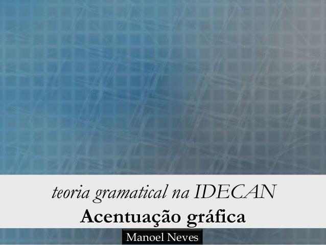 teoria gramatical na IDECAN Acentuação gráfica Manoel Neves