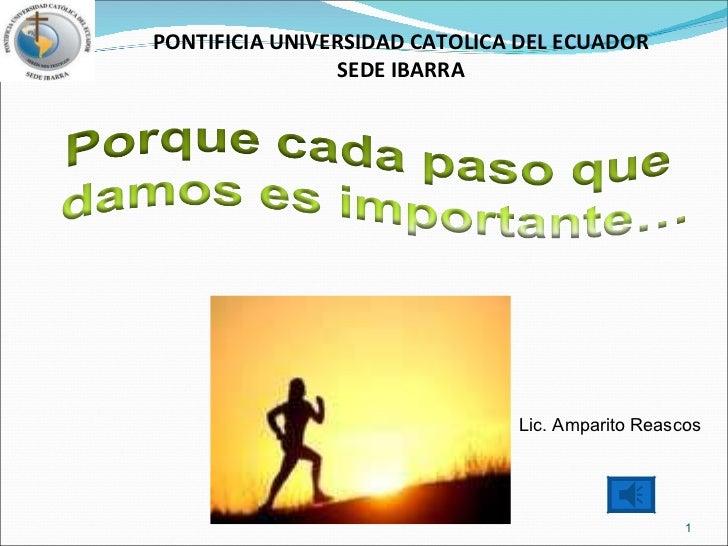 PONTIFICIA UNIVERSIDAD CATOLICA DEL ECUADOR SEDE IBARRA Lic. Amparito Reascos