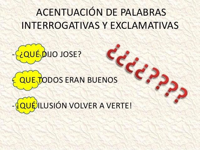 ACENTUACIÓN DE PALABRAS INTERROGATIVAS Y EXCLAMATIVAS - ¿QUÉ DIJO JOSE? - QUE TODOS ERAN BUENOS - ¡QUÉ ILUSIÓN VOLVER A VE...