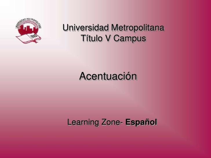 Universidad Metropolitana     Título V Campus        Acentuación     Learning Zone- Español
