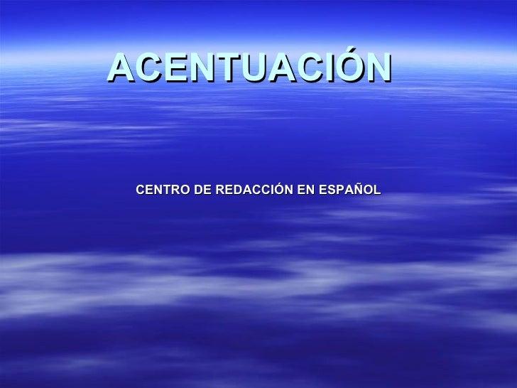 ACENTUACIÓN CENTRO DE REDACCIÓN EN ESPAÑOL