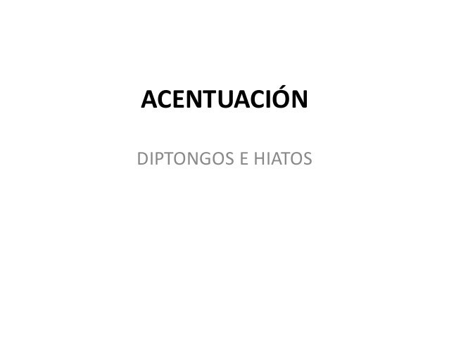 ACENTUACIÓN DIPTONGOS E HIATOS
