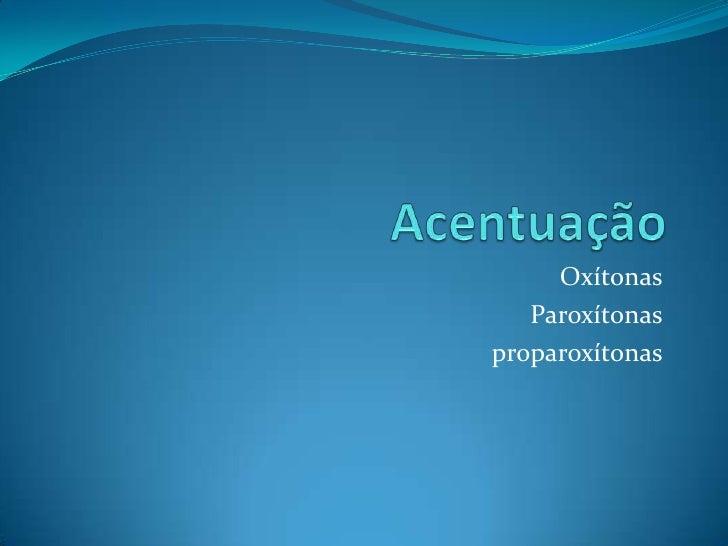 Acentuação<br />Oxítonas<br />Paroxítonas<br />proparoxítonas<br />