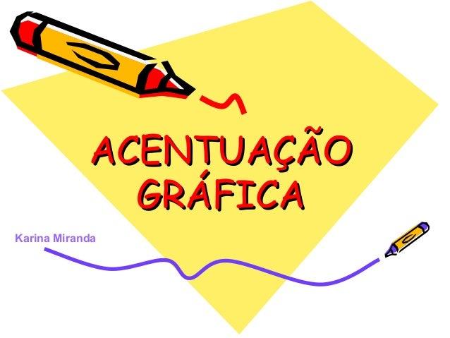 Karina Miranda ACENTUAÇÃOACENTUAÇÃO GRÁFICAGRÁFICA
