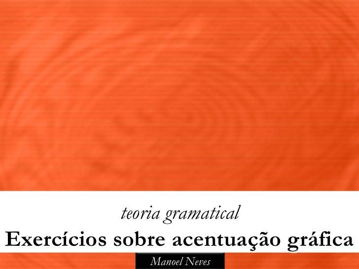 teoria gramaticalExercícios sobre acentuação gráfica               Manoel Neves