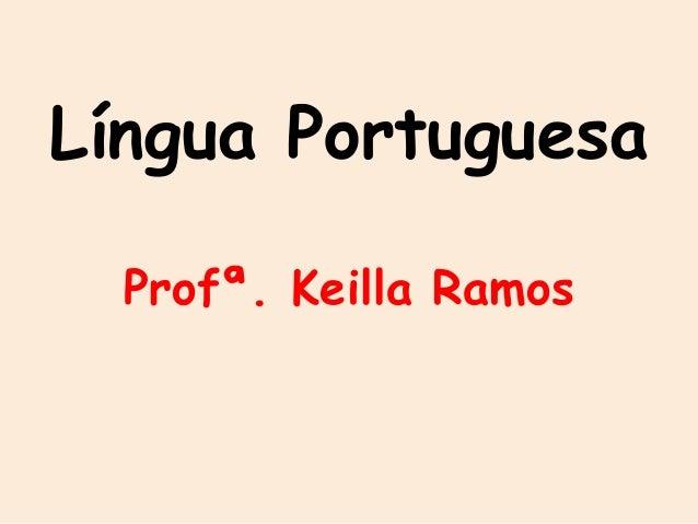 Língua Portuguesa Profª. Keilla Ramos