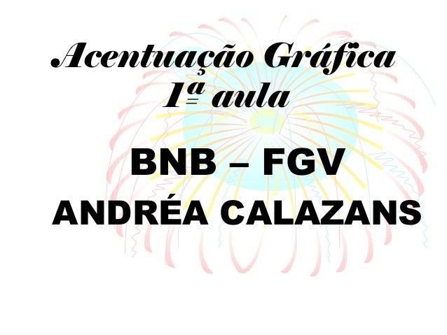 Acentuação Gráfica 1ª aula BNB – FGV ANDRÉA CALAZANS