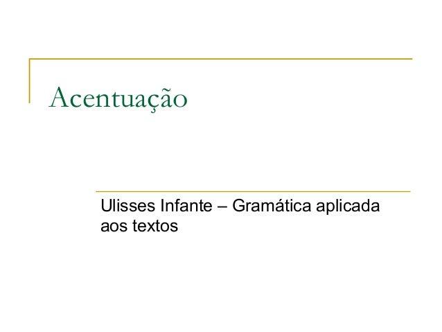 AcentuaçãoUlisses Infante – Gramática aplicadaaos textos