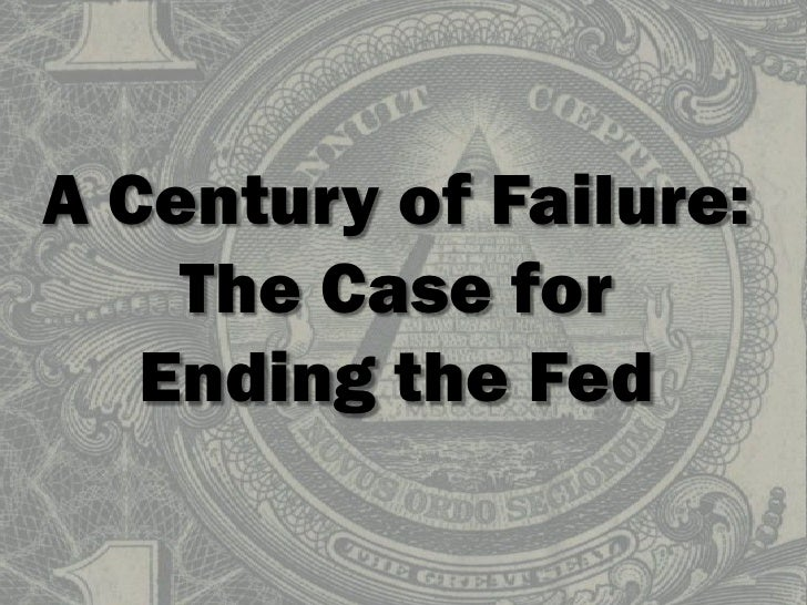 A Century of Failure:The Case for Ending the Fed<br />