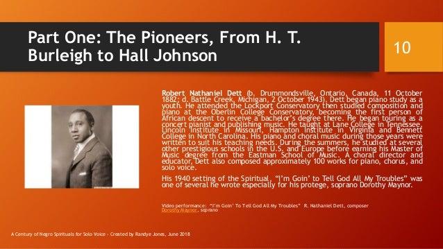 Part One: The Pioneers, From H. T. Burleigh to Hall Johnson Robert Nathaniel Dett (b. Drummondsville, Ontario, Canada, 11 ...