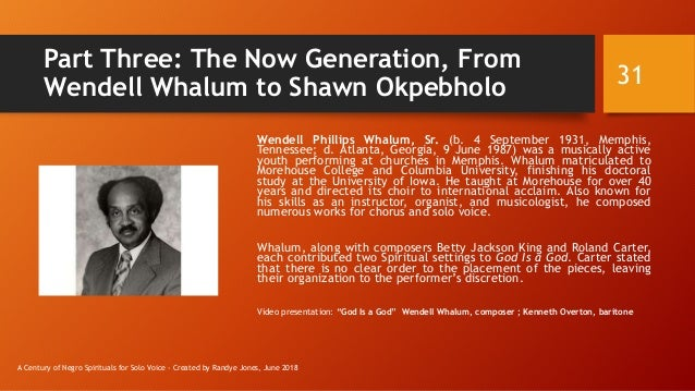 Part Three: The Now Generation, From Wendell Whalum to Shawn Okpebholo Wendell Phillips Whalum, Sr. (b. 4 September 1931, ...