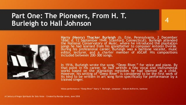 Part One: The Pioneers, From H. T. Burleigh to Hall Johnson Harry (Henry) Thacker Burleigh (b. Erie, Pennsylvania, 2 Decem...