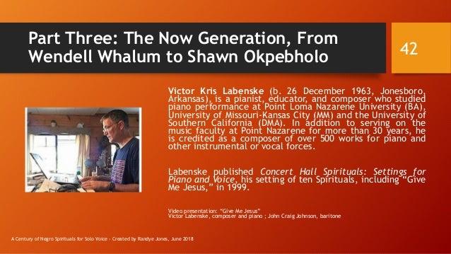 Part Three: The Now Generation, From Wendell Whalum to Shawn Okpebholo Victor Kris Labenske (b. 26 December 1963, Jonesbor...