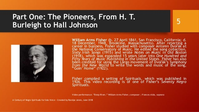 Part One: The Pioneers, From H. T. Burleigh to Hall Johnson William Arms Fisher (b. 27 April 1861, San Francisco, Californ...