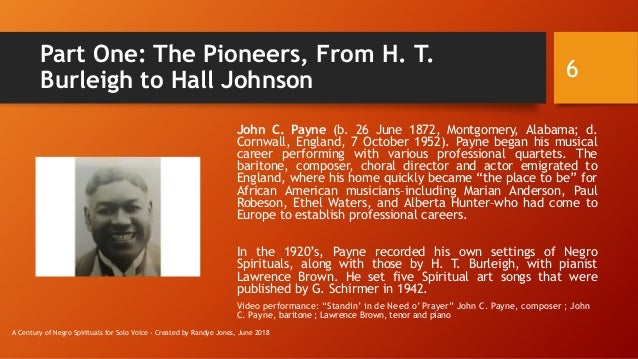 Part One: The Pioneers, From H. T. Burleigh to Hall Johnson John C. Payne (b. 26 June 1872, Montgomery, Alabama; d. Cornwa...