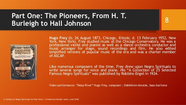 Part One: The Pioneers, From H. T. Burleigh to Hall Johnson Hugo Frey (b. 26 August 1873, Chicago, Illinois; d. 13 Februar...