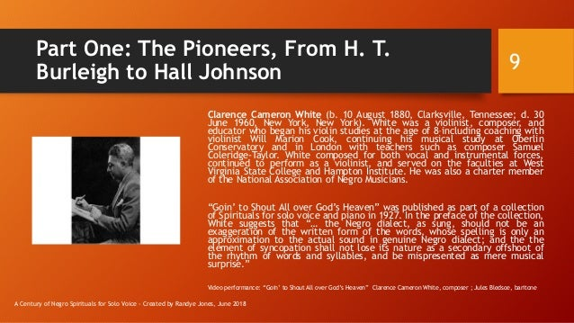 Part One: The Pioneers, From H. T. Burleigh to Hall Johnson Clarence Cameron White (b. 10 August 1880, Clarksville, Tennes...