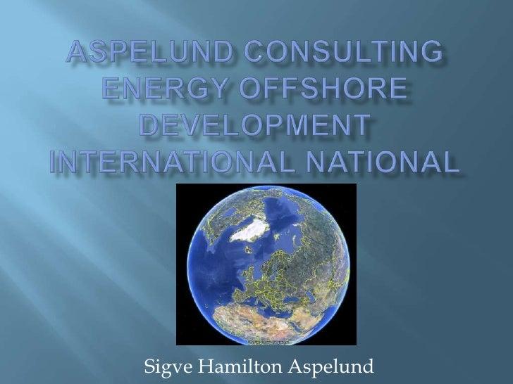 ASPELUND Consulting Energy Offshore Development international National<br />Sigve Hamilton Aspelund<br />