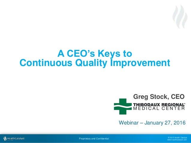 © 2015 Health Catalyst www.healthcatalyst.com Proprietary and Confidential Webinar – January 27, 2016 A CEO's Keys to Cont...