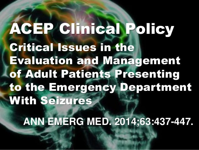 ANN EMERG MED. 2014;63:437-447. ACEP Clinical Policy Critical Issues in the Evaluation and Management of Adult Patients Pr...