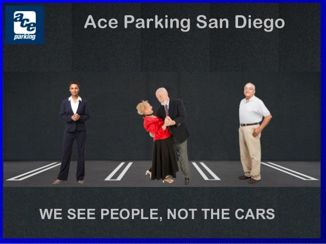 Ace Parking San Diego WE SEE PEOPLE, NOT THE CARS