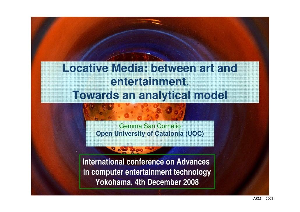 Locative Media: between art and          entertainment.  Towards an analytical model              Gemma San Cornelio      ...