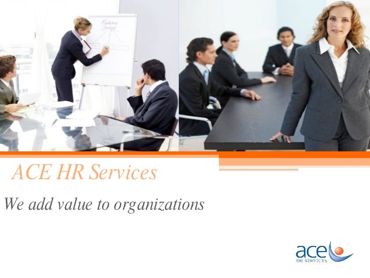 ACE HR Services We add value to organizations