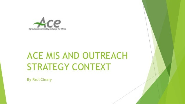 ACE MIS AND OUTREACH STRATEGY CONTEXT By Paul Cleary