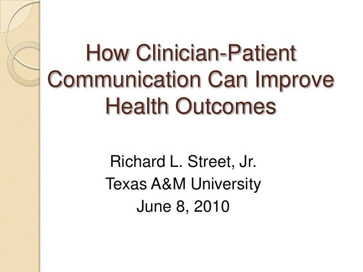 How Clinician-Patient  Communication Can Improve Health Outcomes<br />Richard L. Street, Jr.<br />Texas A&M University<br ...