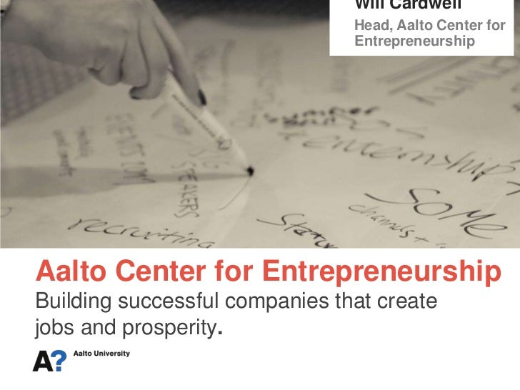 Will Cardwell<br />Head, Aalto Center for Entrepreneurship<br />Aalto Center for EntrepreneurshipBuilding successful compa...