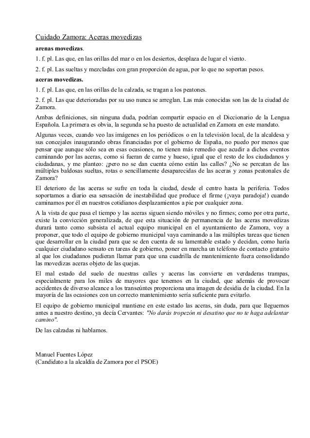 Cuidado Zamora: Aceras movedizasarenas movedizas.1. f. pl. Las que, en las orillas del mar o en los desiertos, desplaza de...