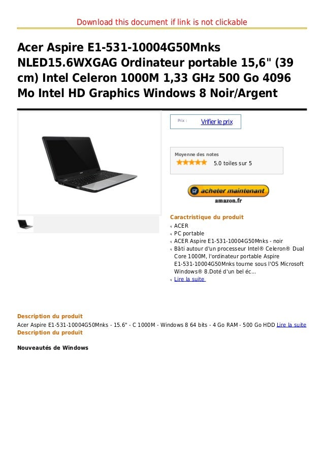"Download this document if link is not clickableAcer Aspire E1-531-10004G50MnksNLED15.6WXGAG Ordinateur portable 15,6"" (39c..."