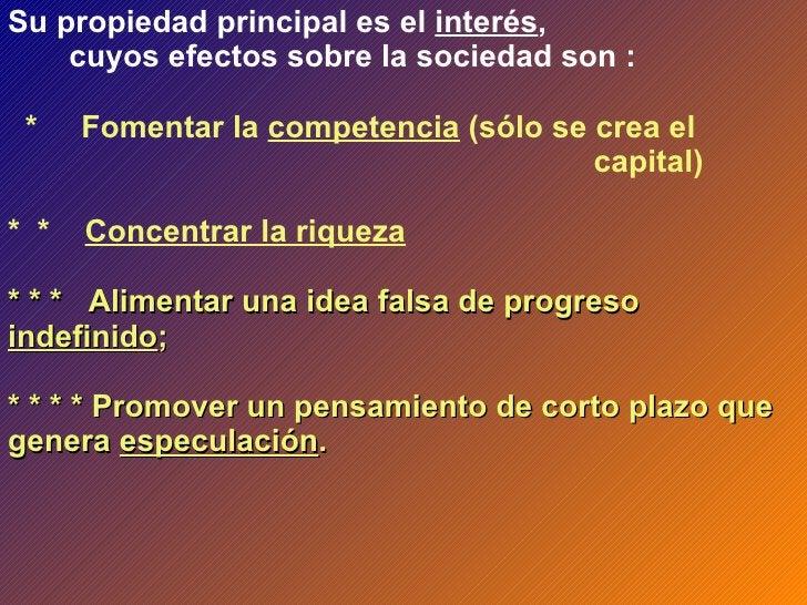 Su propiedad principal es el  interés ,  cuyos efectos sobre la sociedad son : *  Fomentar la  competencia  (sólo se crea ...