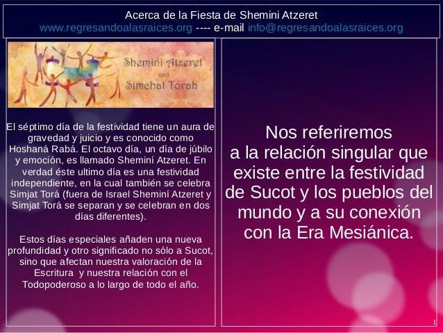 1 Acerca de la Fiesta de Shemini Atzeret www.regresandoalasraices.org ---- e-mail info@regresandoalasraices.org El séptimo...