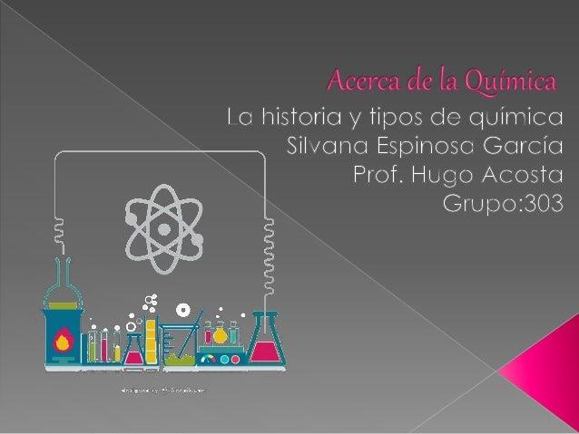  La historia de la Química   La historia de la química 2   Origen de la Química   Tipos de la química   Tipos de Quím...
