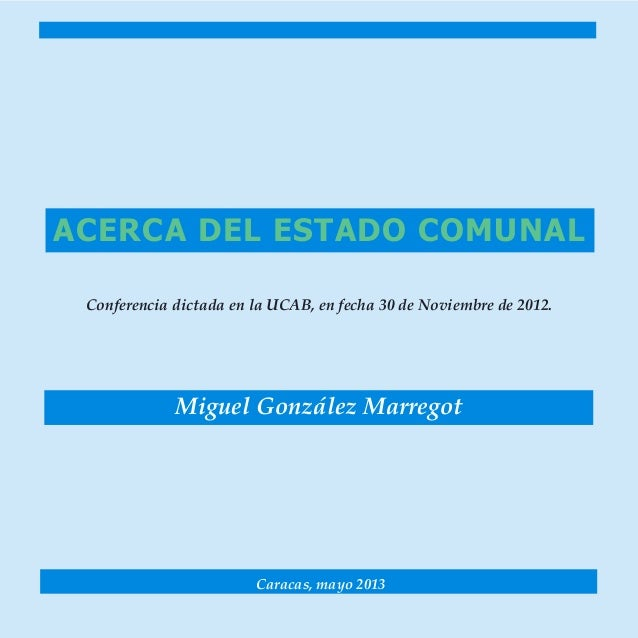 1Acerca del Estado Comunal  Miguel González MarregotACERCA DEL ESTADO COMUNALConferencia dictada en la UCAB, en fe...