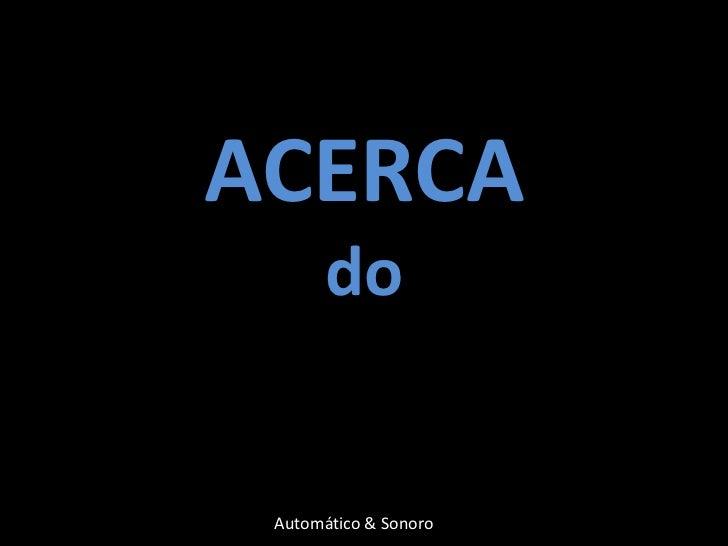 ACERCA       do Automático & Sonoro